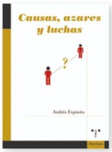Causas, azares y luchas (2020) · Andrés Expósito, escritor y director de la revista En Tiempos de Aletheia. La Palma. Islas Canarias.