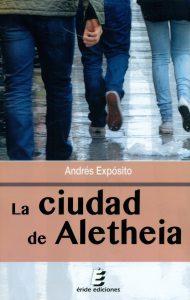 La ciudad de Aletheia (2015) · Andrés Expósito, escritor y director de la revista En Tiempos de Aletheia. La Palma. Islas Canarias.