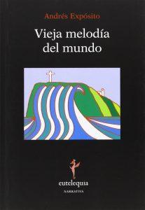 Vieja melodía del mundo (2013) · Andrés Expósito, escritor y director de la revista En Tiempos de Aletheia. La Palma. Islas Canarias.